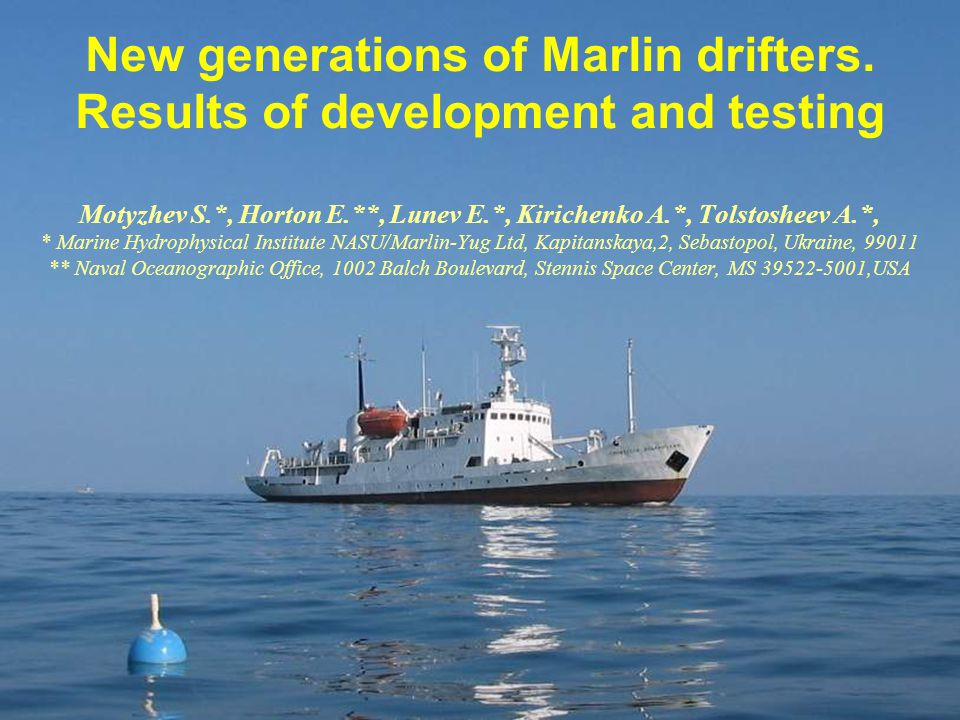 New generations of Marlin drifters. Results of development and testing Motyzhev S.*, Horton E.**, Lunev E.*, Kirichenko A.*, Tolstosheev A.*, * Marine