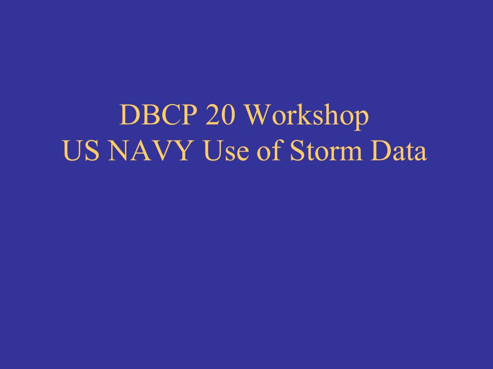 DBCP 20 Workshop US NAVY Use of Storm Data