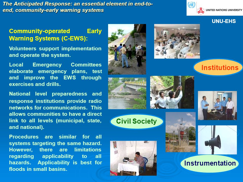 Community-operated Early Warning Systems (C-EWS): Volunteers support implementation and operate the system. Local Emergency Committees elaborate emerg