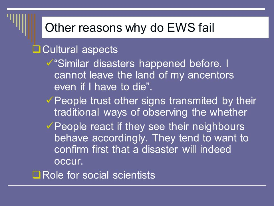 Other reasons why do EWS fail  Cultural aspects Similar disasters happened before.