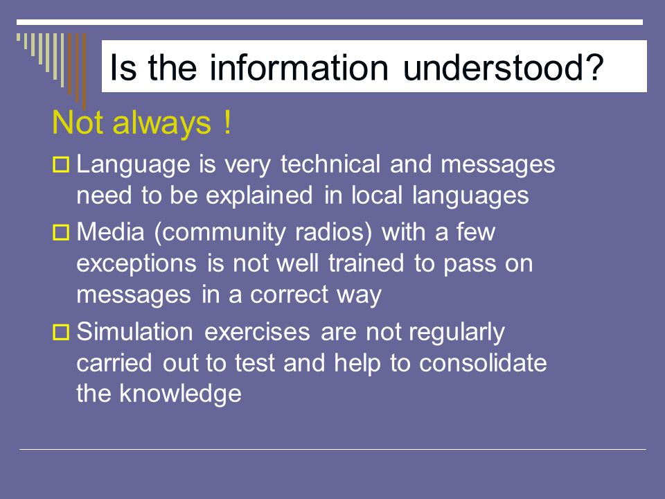 Is the information understood. Not always .