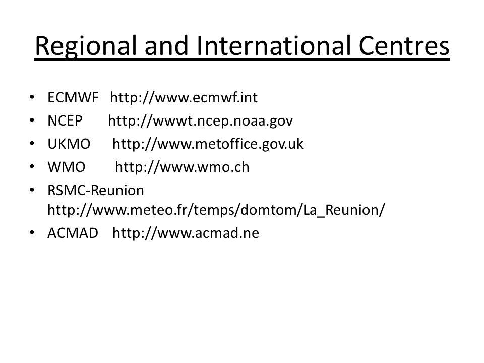 Regional and International Centres ECMWF http://www.ecmwf.int NCEP http://wwwt.ncep.noaa.gov UKMO http://www.metoffice.gov.uk WMO http://www.wmo.ch RS