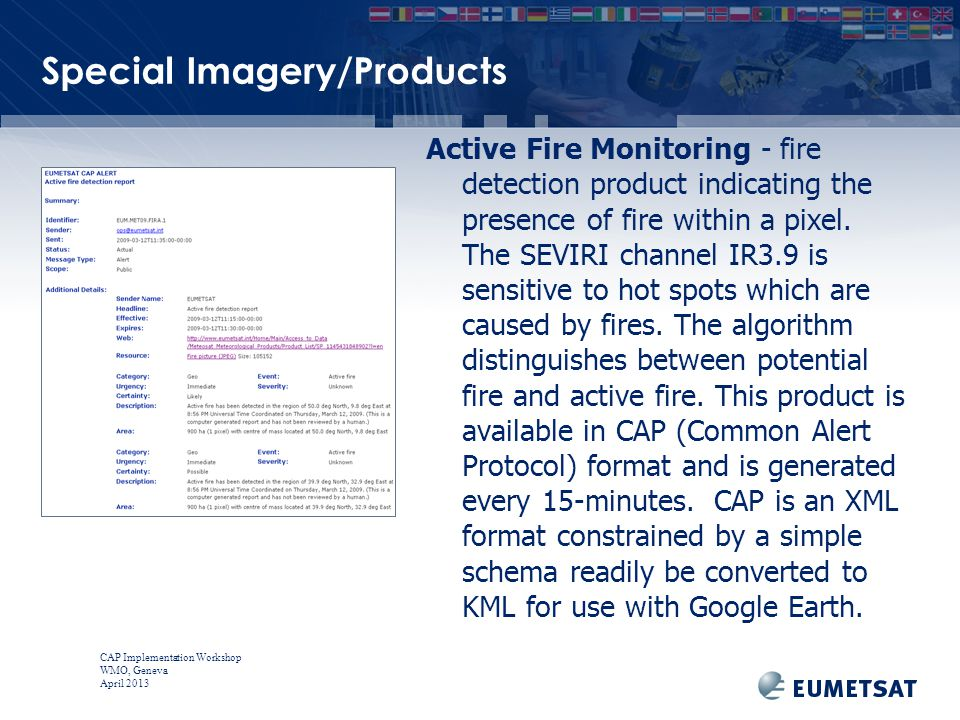 CAP Implementation Workshop WMO, Geneva April 2013 Special Imagery/Products Active Fire Monitoring - fire detection product indicating the presence of fire within a pixel.