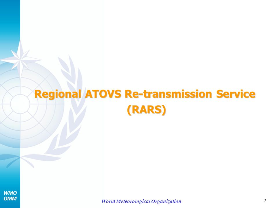 3 World Meteorological Organization Regional ATOVS Re-transmission Service (RARS) The 2 nd meeting of the RARS Implementation Group was held on 19-20 May 2008 in Geneva Tremendous progress has been achieved in the last 12 months with the development of the global RARS network –RARS data is now routinely available from all parts of the RARS network (Americas, Europe and Asia-Pacific) –RARS data is routinely quality-controlled It is predicted that the global coverage of the RARS network will reach 82% by the end of 2009 (compared to a target of 90%) - additional actions were agreed during the meeting to try to achieve the coverage target