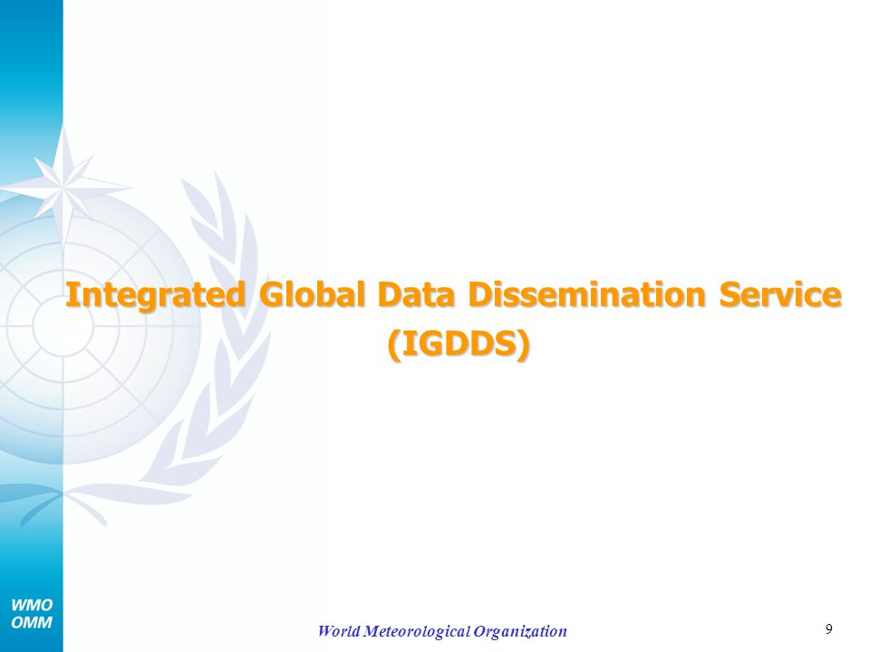 10 World Meteorological Organization Integrated Global Data Dissemination Service (IGDDS) The 2 nd meeting of the IGDDS Implementation Group was held on 20-21 May 2008 in Geneva Dissemination coverage and capacity is similar to that reported in 2007 –Coverage over the Asia-Pacific region is provided by CMA's FengYunCast –Coverage over the Europe and the Americas is provided by EUMETCast –RosHydromet has expressed interest in offering their MITRA system to augment coverage over Europe and Asia CMA have donated 11 reception stations to developing countries in the Asia-Pacific region and has provided a comprehensive training course in English The GEONETCast Americas (NOAA) system is now operational - in view of its data content this is considered to be an element of GEONETCast rather than the IGDDS