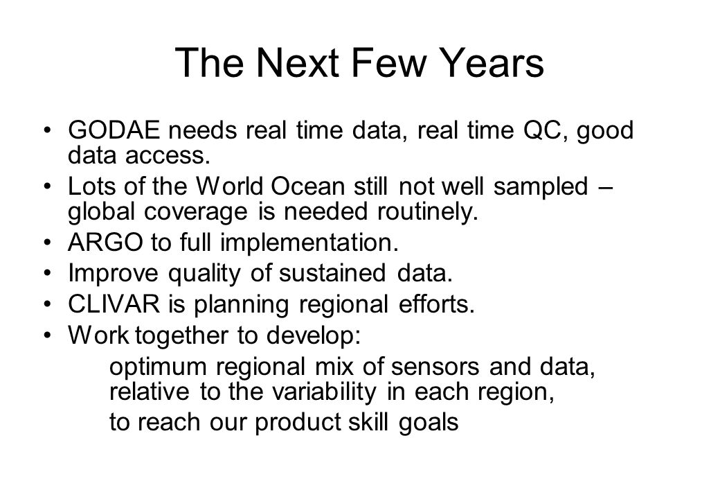 The Next Few Years GODAE needs real time data, real time QC, good data access.
