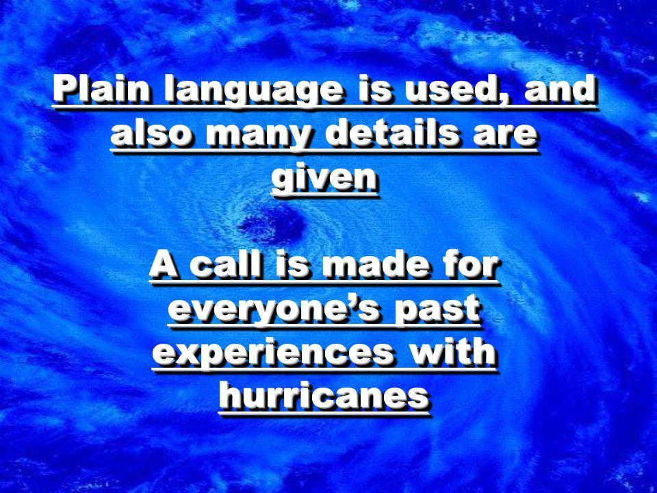 Plain language is used, and also many details are given A call is made for everyone's past experiences with hurricanes