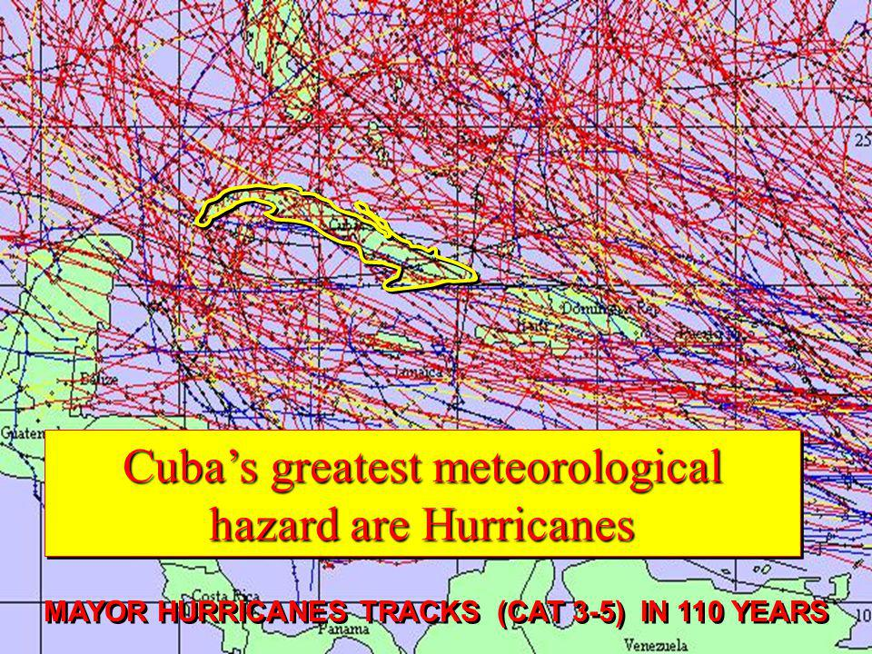 MAYOR HURRICANES TRACKS (CAT 3-5) IN 110 YEARS Cuba's greatest meteorological hazard are Hurricanes