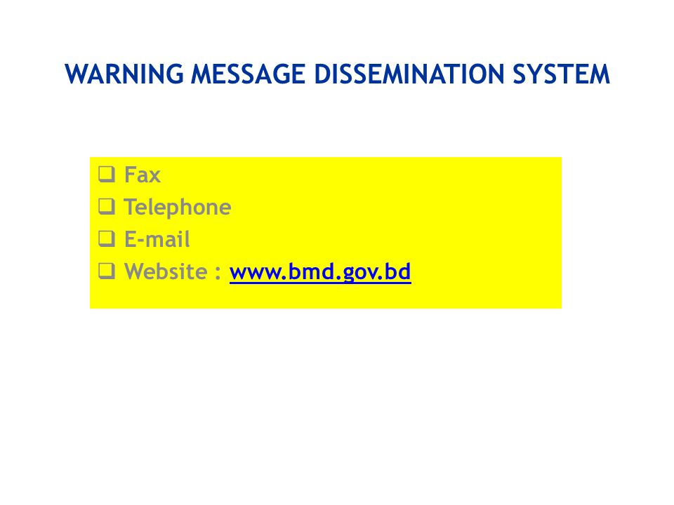 WARNING MESSAGE DISSEMINATION SYSTEM  Fax  Telephone  E-mail  Website : www.bmd.gov.bdwww.bmd.gov.bd