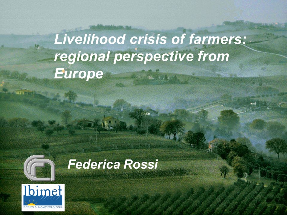 Livelihood crisis of farmers: regional perspective from Europe Federica Rossi