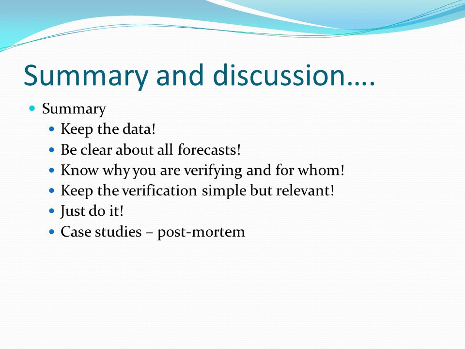 Summary and discussion….Summary Keep the data. Be clear about all forecasts.