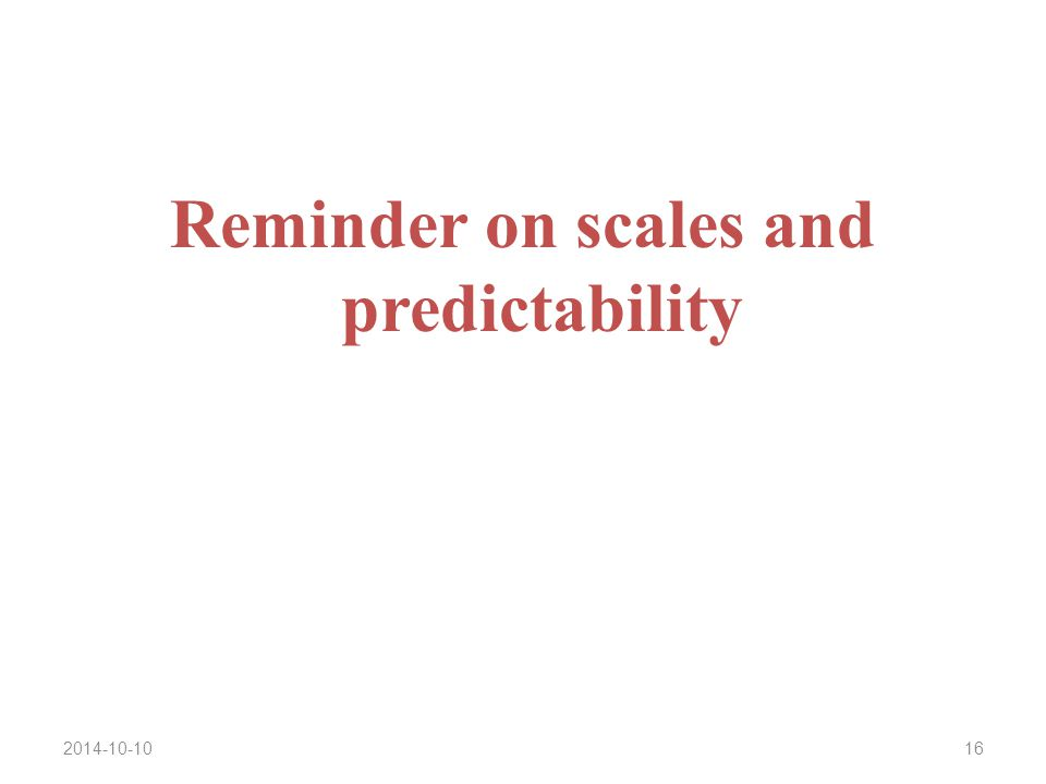 2014-10-1016 Reminder on scales and predictability