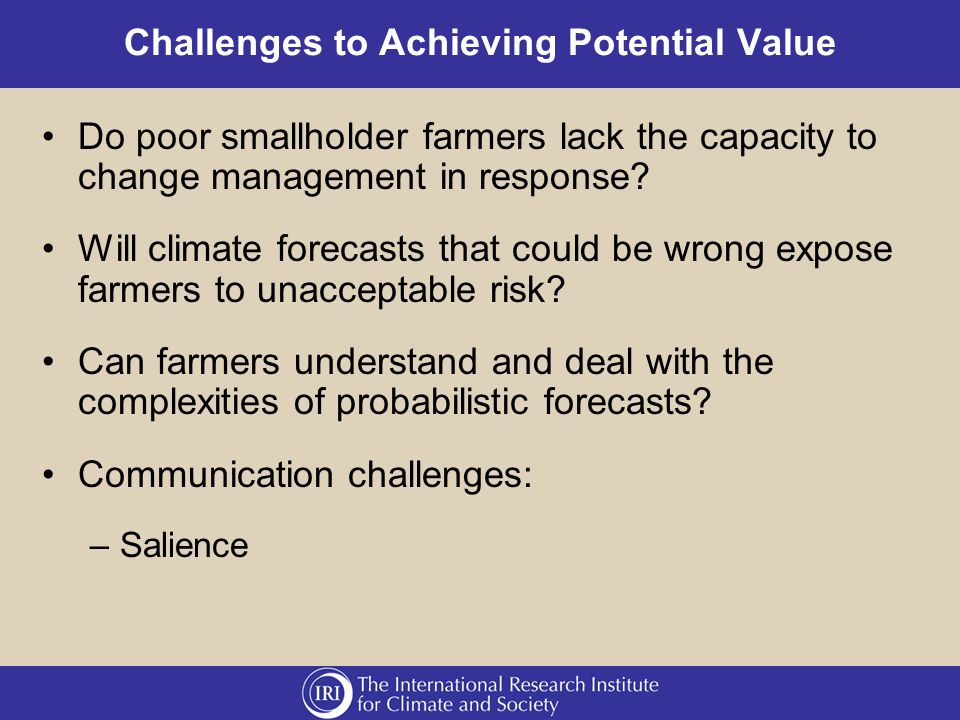 Challenges to Achieving Potential Value Do poor smallholder farmers lack the capacity to change management in response.