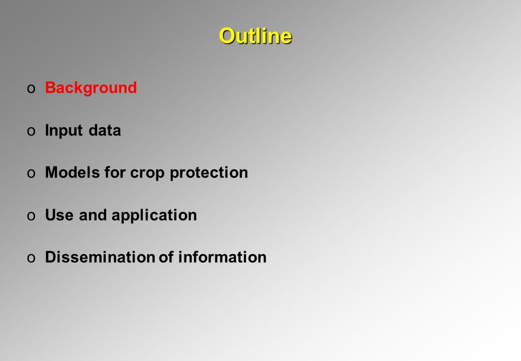 Outline oBackground oInput data oModels for crop protection oUse and application oDissemination of information