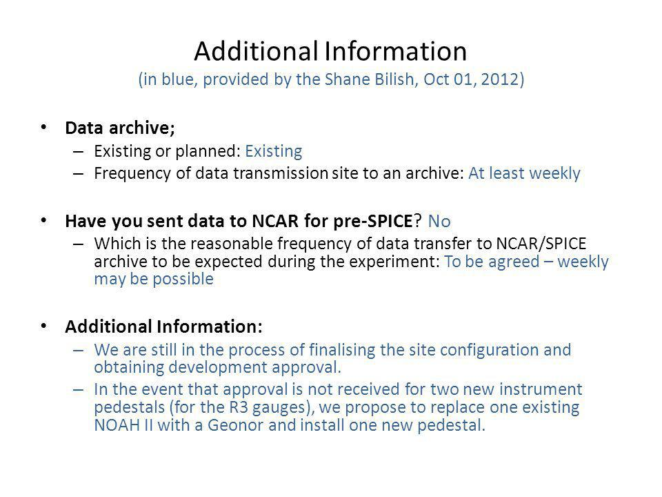 Additional Information (in blue, provided by the Shane Bilish, Oct 01, 2012) Data archive; – Existing or planned: Existing – Frequency of data transmission site to an archive: At least weekly Have you sent data to NCAR for pre-SPICE.