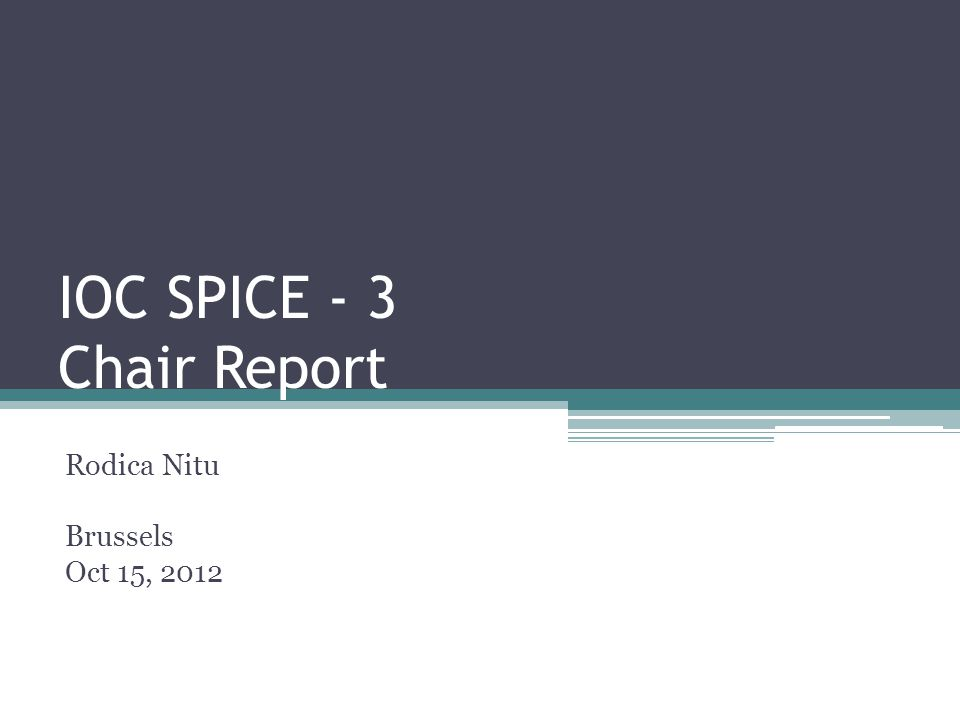IOC SPICE - 3 Chair Report Rodica Nitu Brussels Oct 15, 2012