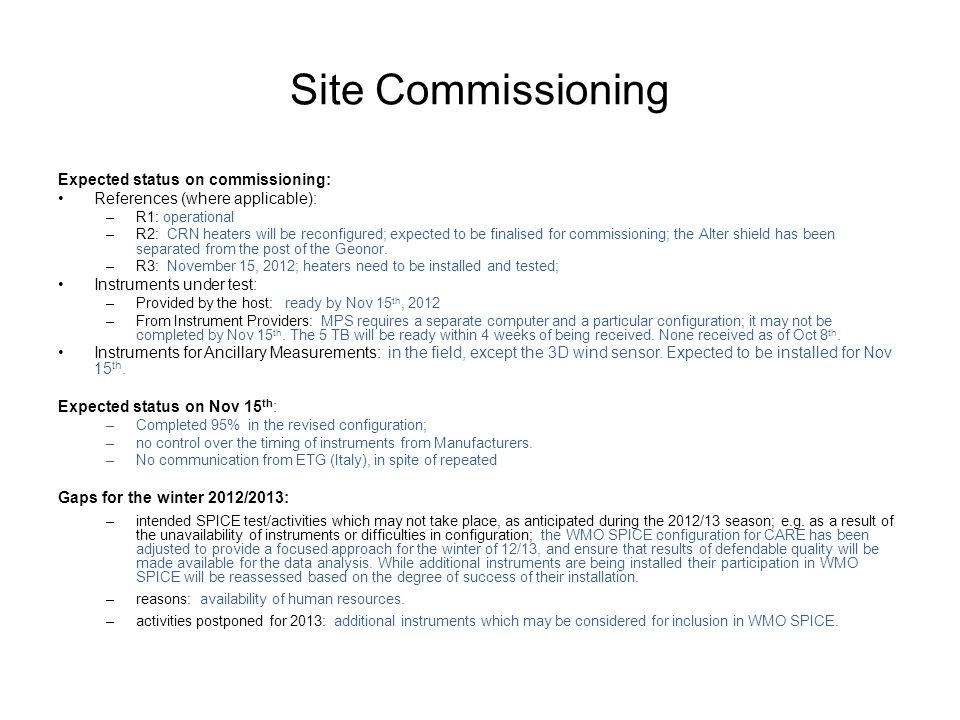 Site Commissioning Expected status on commissioning: References (where applicable): –R1: operational –R2: CRN heaters will be reconfigured; expected to be finalised for commissioning; the Alter shield has been separated from the post of the Geonor.