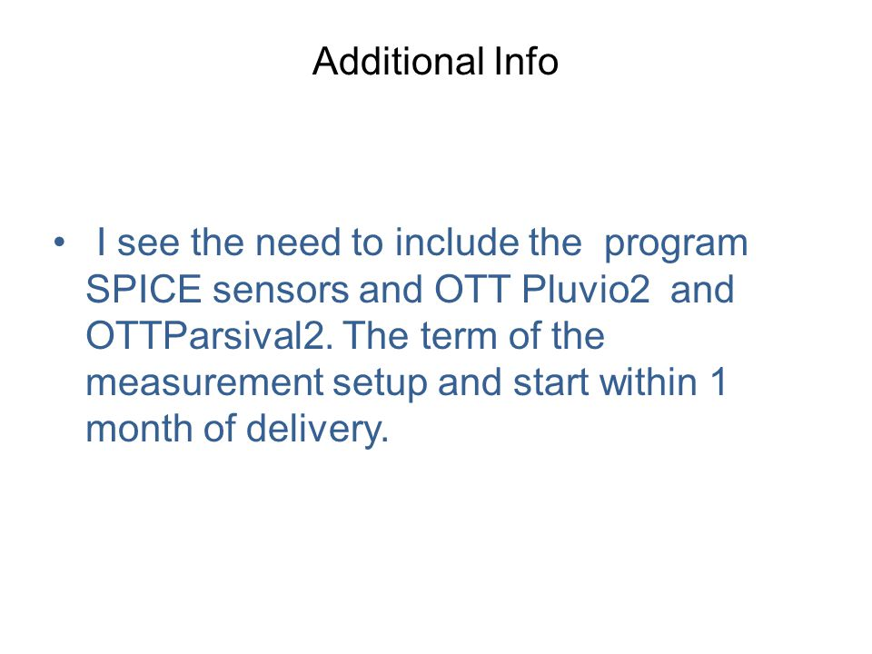 Additional Info I see the need to include the program SPICE sensors and OTT Pluvio2 and OTTParsival2. The term of the measurement setup and start with