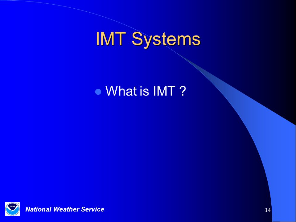 National Weather Service 14 IMT Systems What is IMT