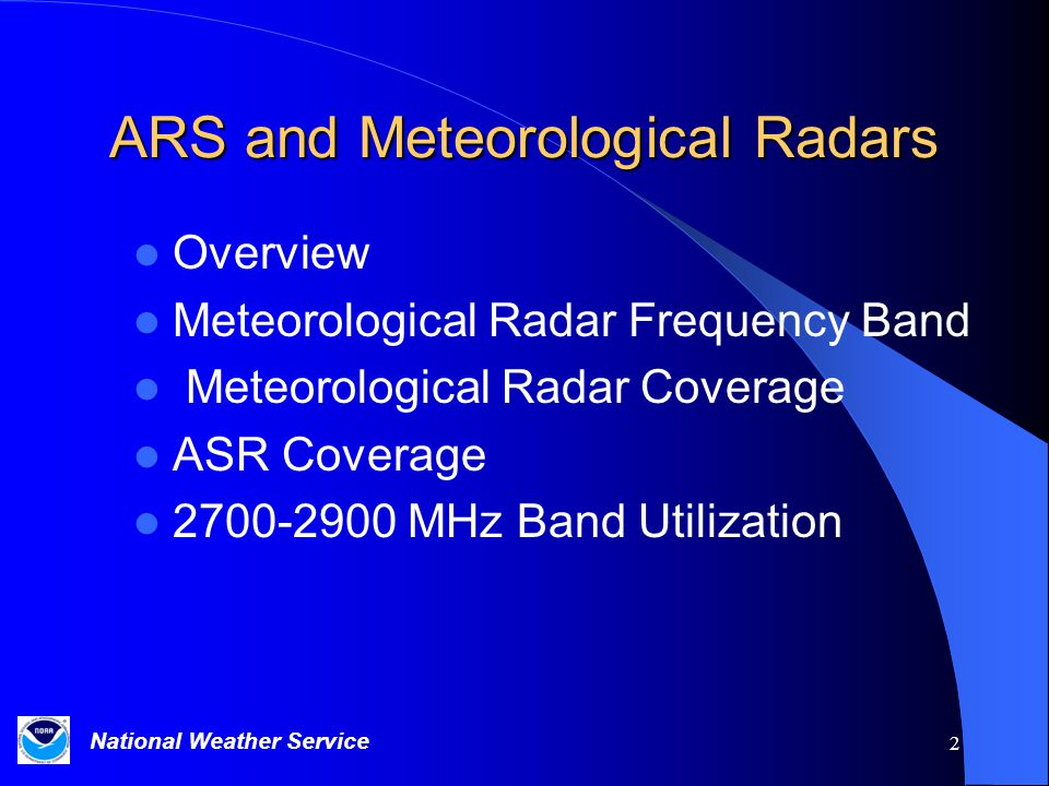 National Weather Service 2 ARS and Meteorological Radars Overview Meteorological Radar Frequency Band Meteorological Radar Coverage ASR Coverage 2700-2900 MHz Band Utilization