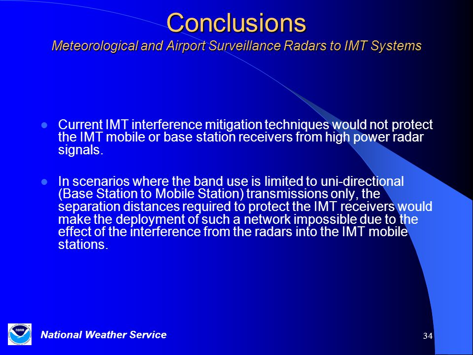 National Weather Service 34 Conclusions Meteorological and Airport Surveillance Radars to IMT Systems Current IMT interference mitigation techniques would not protect the IMT mobile or base station receivers from high power radar signals.