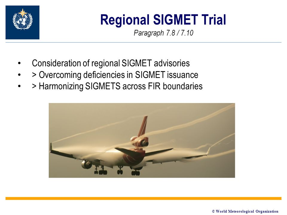 © World Meteorological Organization Regional SIGMET Trial Paragraph 7.8 / 7.10 Consideration of regional SIGMET advisories > Overcoming deficiencies in SIGMET issuance > Harmonizing SIGMETS across FIR boundaries