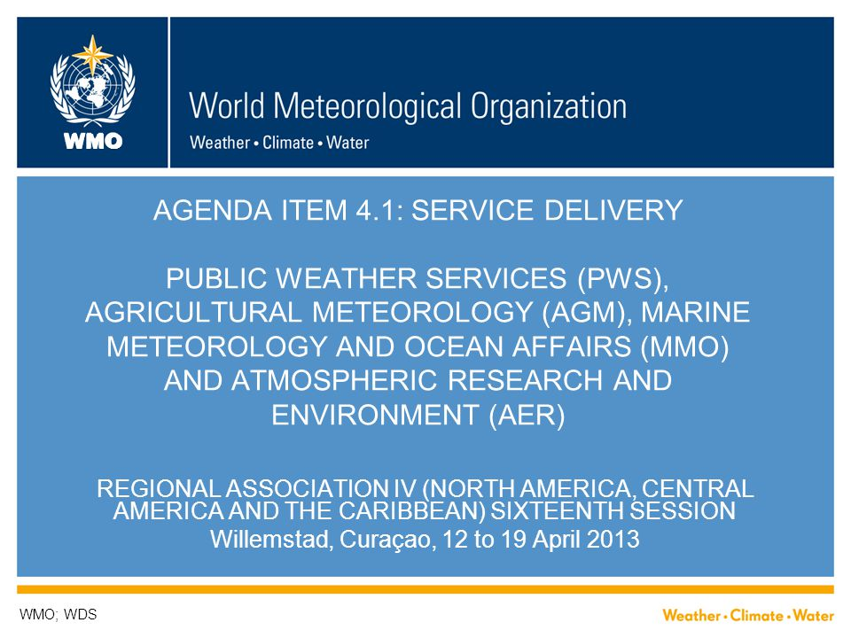 WMO AGENDA ITEM 4.1: SERVICE DELIVERY PUBLIC WEATHER SERVICES (PWS), AGRICULTURAL METEOROLOGY (AGM), MARINE METEOROLOGY AND OCEAN AFFAIRS (MMO) AND AT