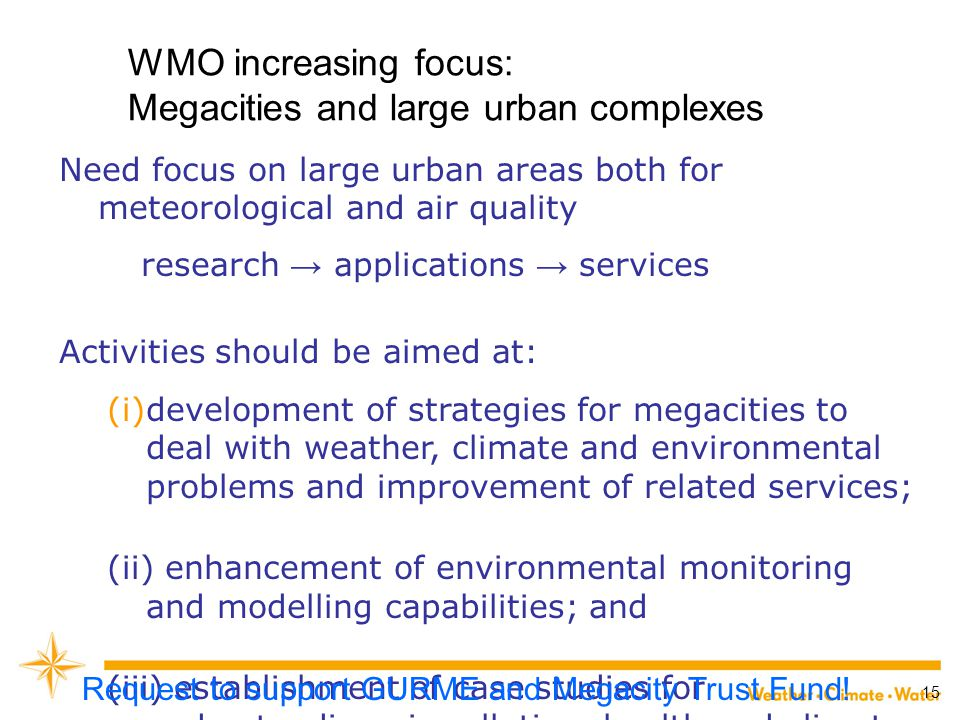 15 WMO increasing focus: Megacities and large urban complexes Need focus on large urban areas both for meteorological and air quality research → appli
