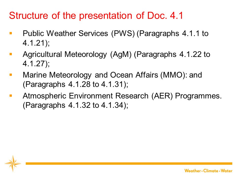 Structure of the presentation of Doc. 4.1  Public Weather Services (PWS) (Paragraphs 4.1.1 to 4.1.21);  Agricultural Meteorology (AgM) (Paragraphs 4