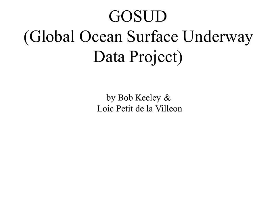 GOSUD (Global Ocean Surface Underway Data Project) by Bob Keeley & Loic Petit de la Villeon