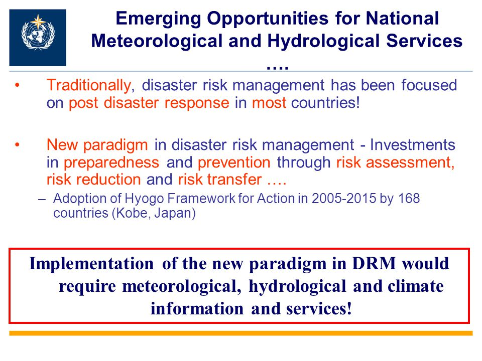 WMO Guidelines and training in DRR Available for Early Warning Systems - –First training materials on institutional aspects will be published in 2009(with Springer Verlag)- Joint training between NMHS and DRM –Various technical training available through WMO Programmes and Commissions Standardization of Hazard data, metadata and analysis tools (Technical Commissions) –Guidelines for floods, droughts, tropical cyclones and storm surges and other meteorological hazards underway through Technical Commissions Training materials for NMHS in support of financial risk transfer markets –Experiences of several National Meteorological Services will be documented in 2010 in light of several pilots facilitated through World Bank, WFP and other.