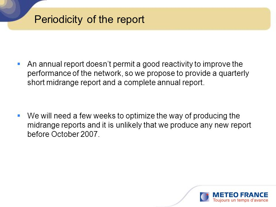 Periodicity of the report  An annual report doesn't permit a good reactivity to improve the performance of the network, so we propose to provide a qu