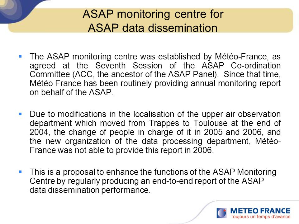ASAP monitoring centre for ASAP data dissemination  The ASAP monitoring centre was established by Météo-France, as agreed at the Seventh Session of t