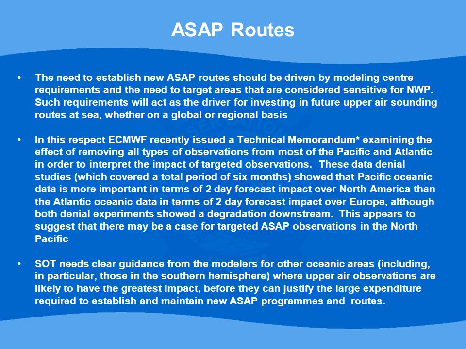 The need to establish new ASAP routes should be driven by modeling centre requirements and the need to target areas that are considered sensitive for NWP.