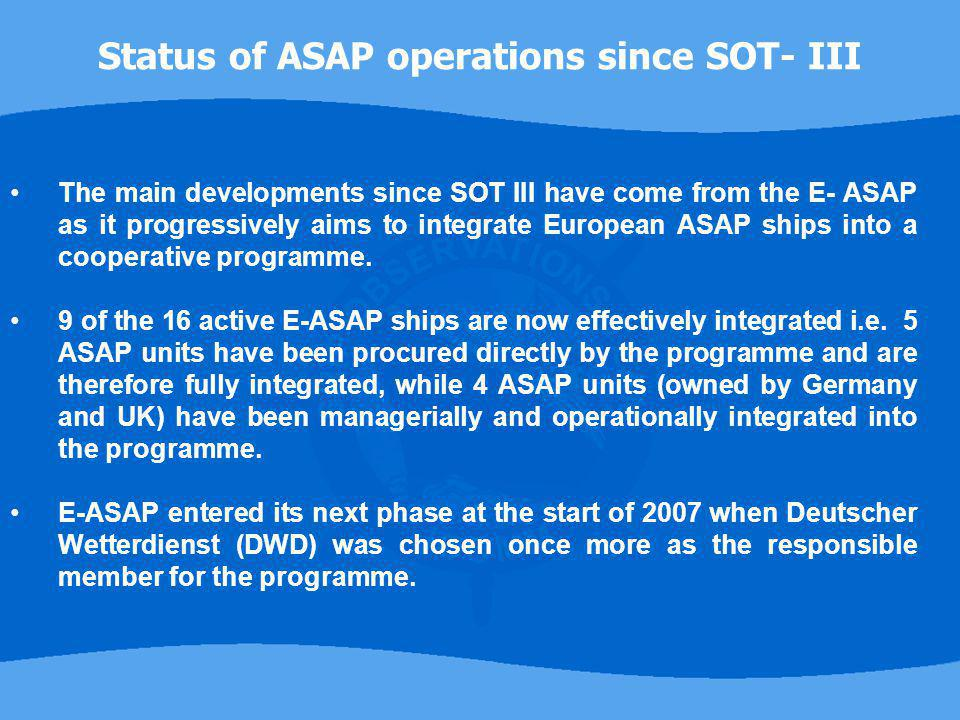 The main developments since SOT III have come from the E- ASAP as it progressively aims to integrate European ASAP ships into a cooperative programme.