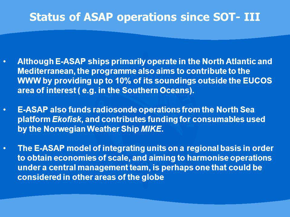 Although E-ASAP ships primarily operate in the North Atlantic and Mediterranean, the programme also aims to contribute to the WWW by providing up to 1