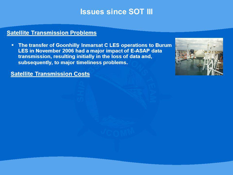 Satellite Transmission Problems  The transfer of Goonhilly Inmarsat C LES operations to Burum LES in November 2006 had a major impact of E-ASAP data transmission, resulting initially in the loss of data and, subsequently, to major timeliness problems.