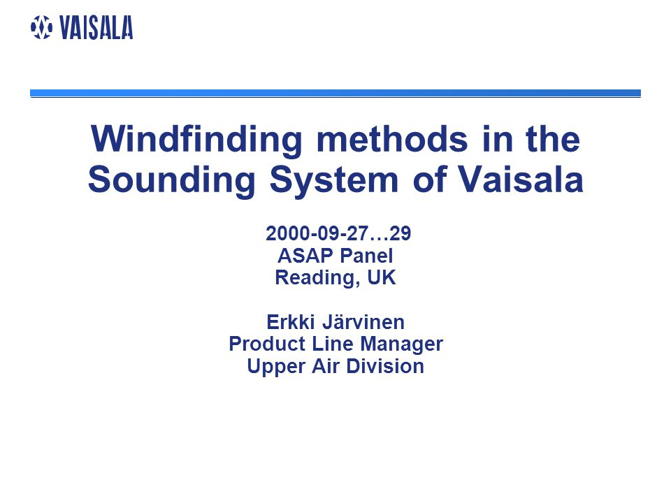 Windfinding methods in the Sounding System of Vaisala 2000-09-27…29 ASAP Panel Reading, UK Erkki Järvinen Product Line Manager Upper Air Division