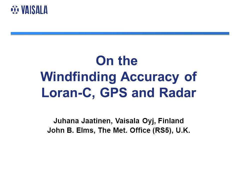 On the Windfinding Accuracy of Loran-C, GPS and Radar Juhana Jaatinen, Vaisala Oyj, Finland John B.