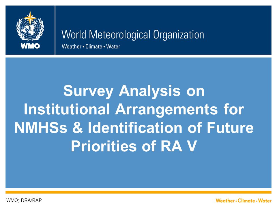 WMO Survey Analysis on Institutional Arrangements for NMHSs & Identification of Future Priorities of RA V WMO; DRA/RAP