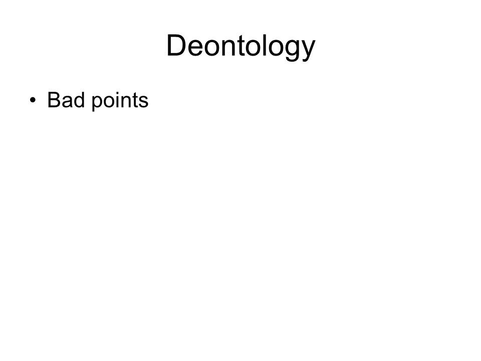 Deontology Bad points