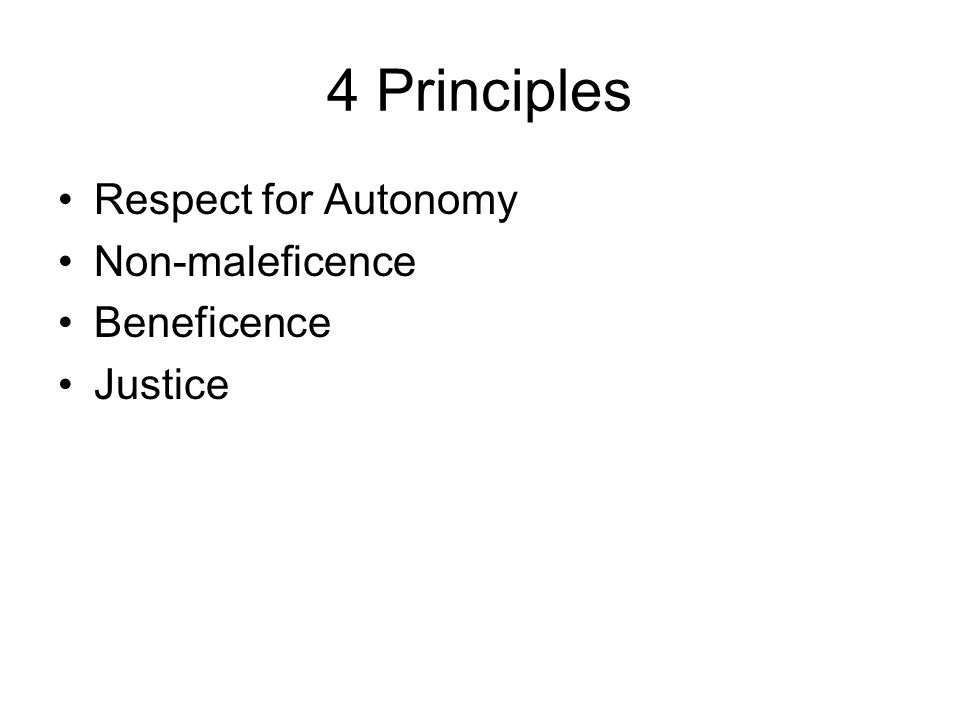 4 Principles Respect for Autonomy Non-maleficence Beneficence Justice