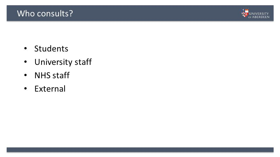 Who consults? Students University staff NHS staff External
