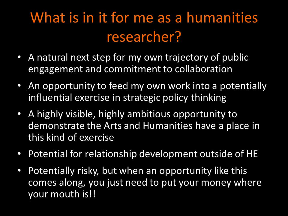 What is in it for me as a humanities researcher? A natural next step for my own trajectory of public engagement and commitment to collaboration An opp