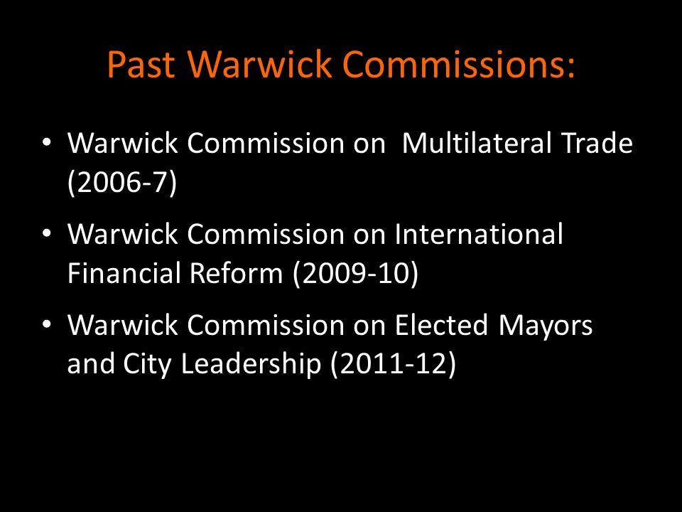 Past Warwick Commissions: Warwick Commission on Multilateral Trade (2006-7) Warwick Commission on International Financial Reform (2009-10) Warwick Com