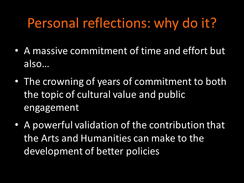 Personal reflections: why do it? A massive commitment of time and effort but also… The crowning of years of commitment to both the topic of cultural v