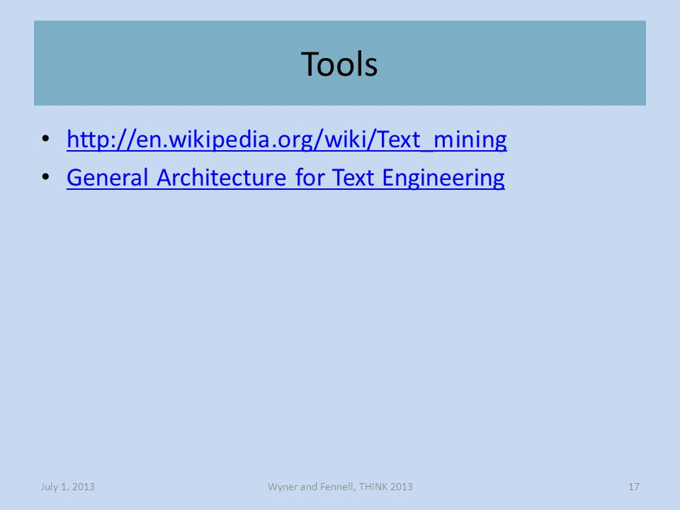 Tools Wyner and Fennell, THiNK 2013July 1, 201317 http://en.wikipedia.org/wiki/Text_mining General Architecture for Text Engineering