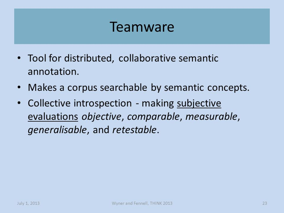 Teamware Wyner and Fennell, THiNK 2013July 1, 201323 Tool for distributed, collaborative semantic annotation.