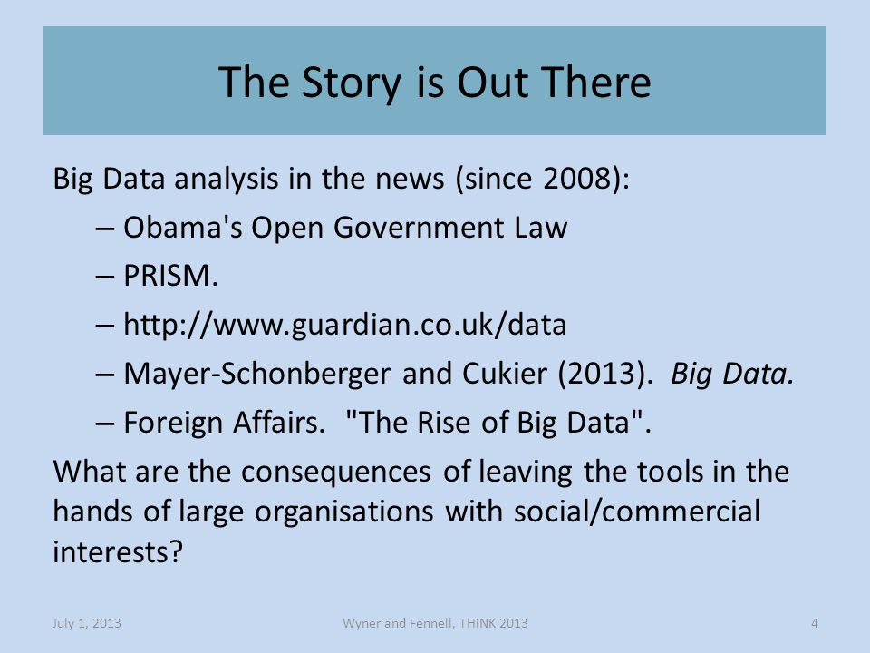 The Story is Out There Wyner and Fennell, THiNK 2013July 1, 20134 Big Data analysis in the news (since 2008): – Obama s Open Government Law – PRISM.