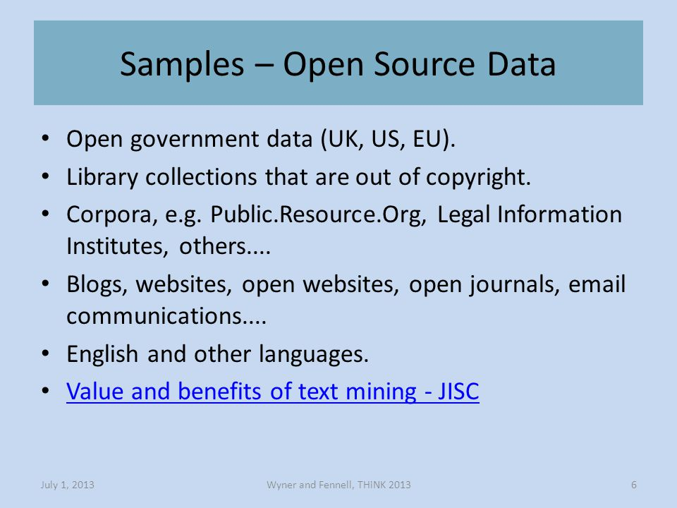 Samples – Open Source Data Wyner and Fennell, THiNK 2013July 1, 20136 Open government data (UK, US, EU).